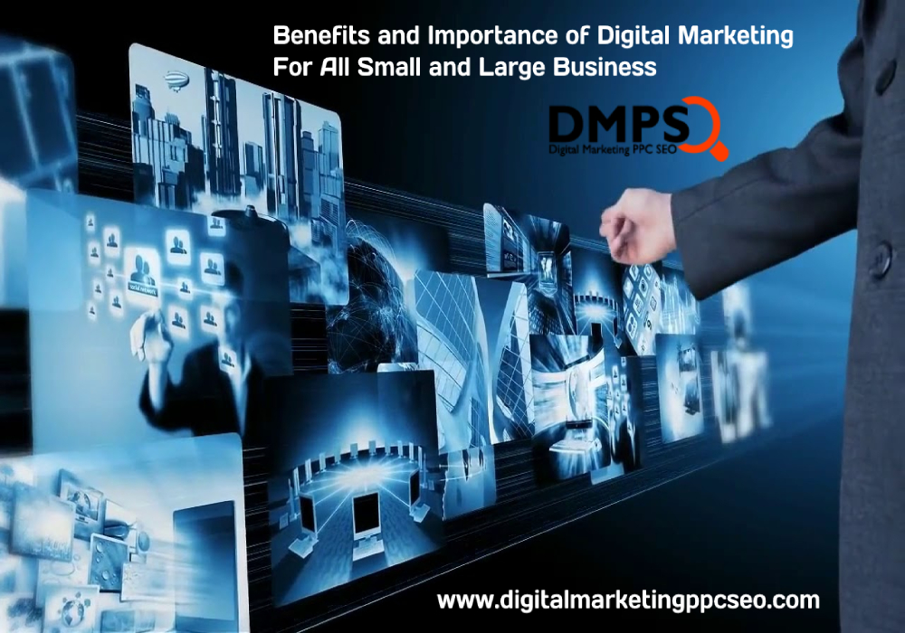 Benefits and Importance of Digital Marketing for All Small and Large Business